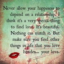 You Can T Make Someone Love You Quotes by Never Allow Your Happiness To Depend On A Relationship
