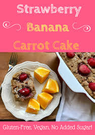 vegan strawberry banana carrot cake gluten oil and sugar free
