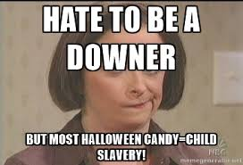 Debbie Downer Meme - i am a halloween scrooge and it will be lovely