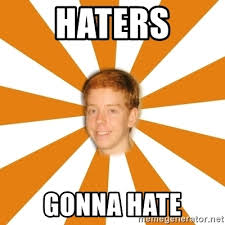 Haters Gonna Hate Meme Generator - haters gonna hate clueless ginger meme generator