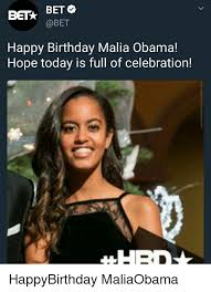 Obama Birthday Meme - bet bet happy birthday malia obama hope today is full of