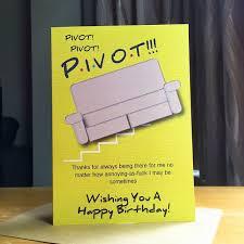 f r i e n d s funny birthday card pivot friend birthday