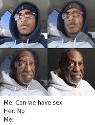 Have Sex With Me Meme - me can we have sex her no me me can we have sex her no me bill