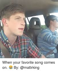 Funny Meme Songs - 25 best memes about when your favorite song comes on when