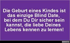 sprüche zur geburt eines kindes die geburt eines kindes ist das einzige blind date lustige