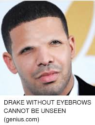 Eyebrows Meme - drake without eyebrows cannot be unseen geniuscom meme on