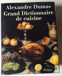 etude cuisine dumas alexandre grand dictionnaire de cuisine suivi de l étude