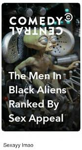 Sex Appeal Meme - comedy the men in black aliens ranked by sex appeal sexayy lmao