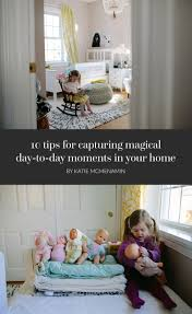 Home Life by 10 Tips For Capturing Magical Day To Day Moments In Your Home