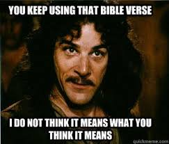 Bible Verse Memes - you keep using that bible verse i do not think it means what