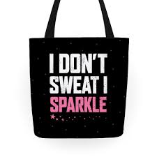 i don t sweat i sparkle i don t sweat i sparkle tote bag activate apparel