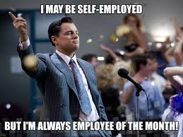 Entrepreneur Meme - i may be self employed but i m always employee of the month
