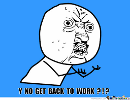 Get Back To Work Meme - get back to work by jimpi meme center