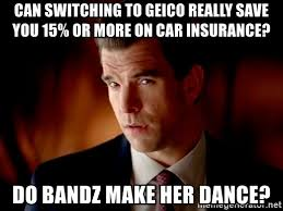 Bands Will Make Her Dance Meme - can switching to geico really save you 15 or more on car insurance