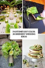 pantone 2017 colors pantone u0027s 2017 color 28 greenery wedding ideas weddingomania