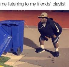 Listen To Me Meme - dopl3r com memes me listening to my friends playlist
