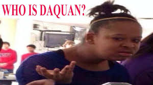 Dafuq Girl Meme - who is daquan youtube