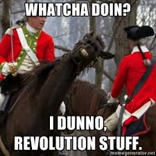 Revolutionary War Memes - had my first revolutionary war reenactment yesterday and one of