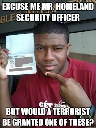 It Security Meme - excuse me mr homeland security officer but would a terrorist be