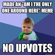 Am I The Only One Around Here Meme Generator - unique im i the only one meme made an am i the only one around