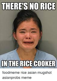 Asian Meme - theres no rice in the rice cooker foodmeme rice asian mugshot