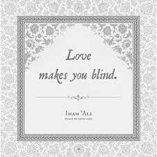 Love Makes You Blind Quotes Imam Ali Imamali Instagram Photos And Videos