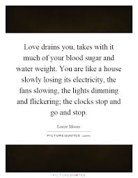 lights dimming in house love drains you takes with it much of your blood sugar and