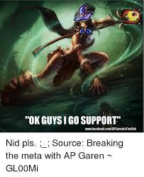 Garen Memes - ok guysigo support wwwfacebookcomapgarenlstheshit nid pls source