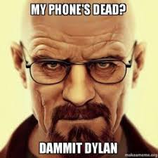 Dead Phone Meme - my phone s dead dammit dylan 1 dammit dylan meme make a meme