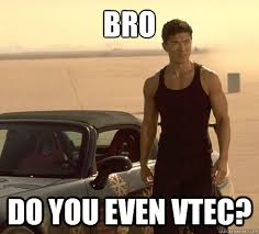 Vtec Meme - bro do you even vtec johnny tran quickmeme
