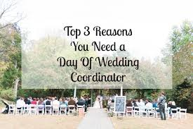 day of wedding coordinator why you need a day of wedding coordinator dellwood plantation