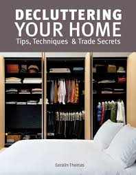decluttering your home tips techniques and trade secrets