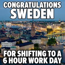 Swedish Meme - does sweden have a 6 hour workday the meme policeman