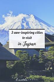 3 awe inspiring cities to visit in japan breathe travel
