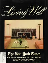 home design new york living well the new york times book of home design and decoration
