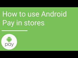 android pay stores how to use android pay in stores