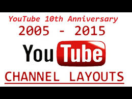 youtube channel layout 2015 history of youtube channel layouts 2005 2014 youtube