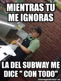Subway Meme - meme personalizado mientras tu me ignoras la del subway me dice
