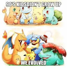Pokemon Kid Meme - 90 skidsdidnt growup oweevolved pokemon is for losers kids meme