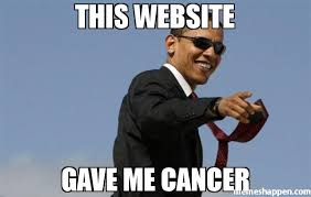Gave Me Cancer Meme - this website gave me cancer meme cool obama 48790 memeshappen