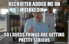 Make A Meme Org - recruiter added me on linkedin so i guess things are getting