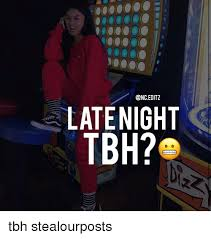 Tbh Meme - late night tbh tbh stealourposts meme on me me