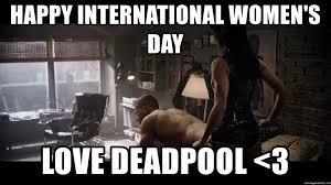 Womens Day Meme - happy international women s day love deadpool 3 deadpool womens
