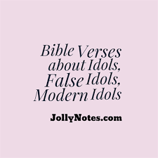 bible verses idols idolatry idol worship false idols