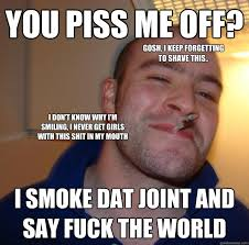 Fuck The World Memes - you piss me off i smoke dat joint and say fuck the world i don t