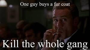 De Niro Meme - one guy buys a fur coat kill the whole gang overreacting deniro