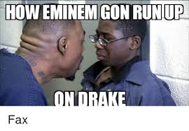Eminem Drake Meme - eminem runup on drake fax drake meme on sizzle