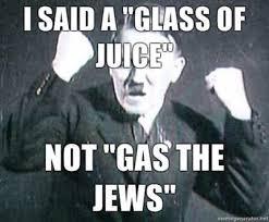 Orange Jews Meme - i said a glass of juice not gas the jews weknowmemes