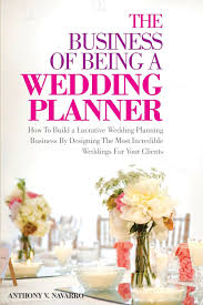 planner wedding the business of being a wedding planner how to build a lucrative