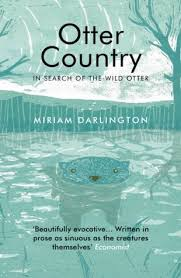 otter country in search of the wild otter by miriam darlington